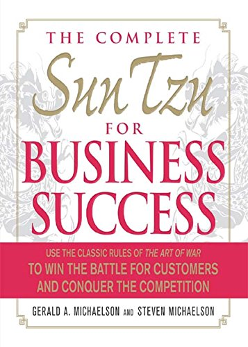 Sun Tzu for Business Success: Use the Classic Rules of The Art of War to Win the Battle for Customers and Conquer the Competition by Gerald A Michaelson
