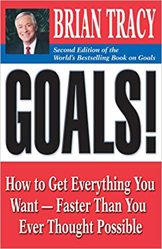 Goals! How to Get Everything You Want -- Faster Than You Ever Thought by Brian Tracy